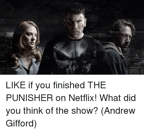 Punisher: LIKE if you finished THE PUNISHER on Netflix! What did you think of the show?  (Andrew Gifford)