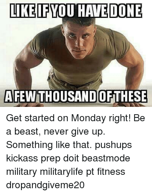 preps: LIKE IF YOU HAVE DONE  AFEWTHOUSANDOF THESE Get started on Monday right! Be a beast, never give up. Something like that. pushups kickass prep doit beastmode military militarylife pt fitness dropandgiveme20