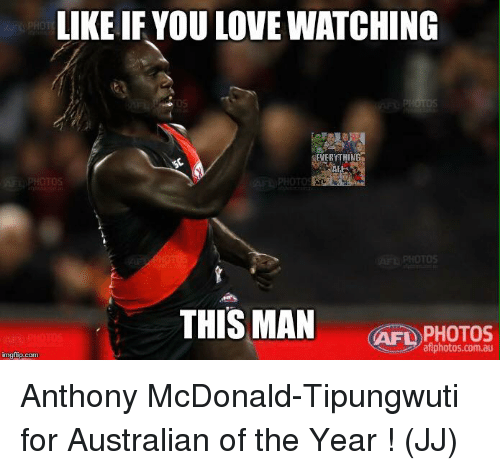 afl: LIKE IF YOU LOVE WATCHING  EVERYTHING  PHOTOS  THIS MAN  AFL aflphotos.com.au  img flip.com Anthony McDonald-Tipungwuti for Australian of the Year !  (JJ)