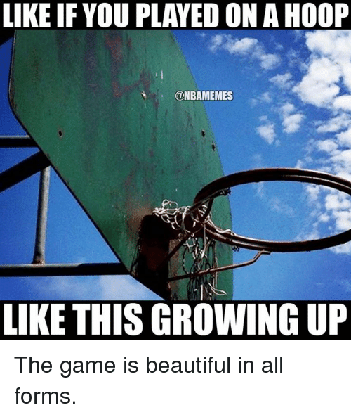 Beautiful, Growing Up, and Nba: LIKE IF YOU PLAYED ON A HOOP  @NBAMEMES  LIKE THIS GROWING UP The game is beautiful in all forms.