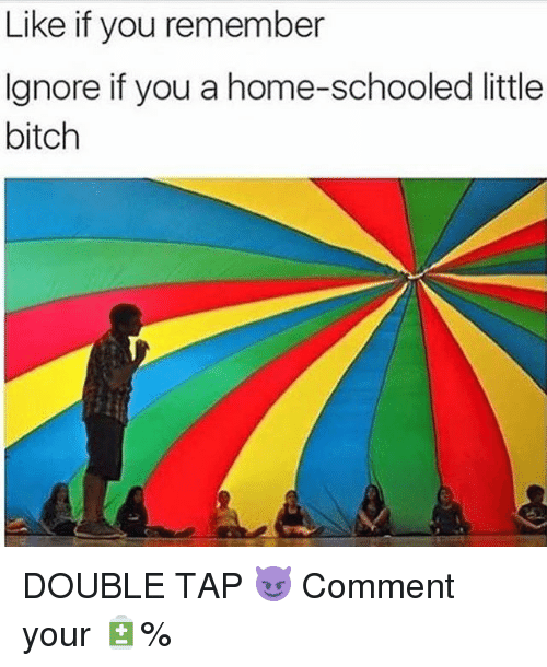 Bitch, Memes, and Home: Like if you remember  Ignore if you a home-schooled little  bitch DOUBLE TAP 😈 Comment your 🔋%