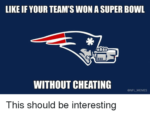 Cheating, Meme, and Memes: LIKE IF YOUR TEAM'S WON A SUPER BOWL  WITHOUT CHEATING  @NFL MEMES This should be interesting