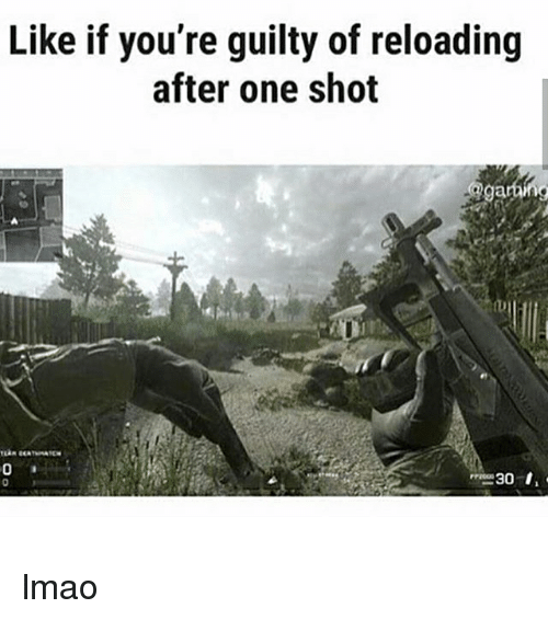 reloading: Like if you're guilty of reloading  after one shot lmao