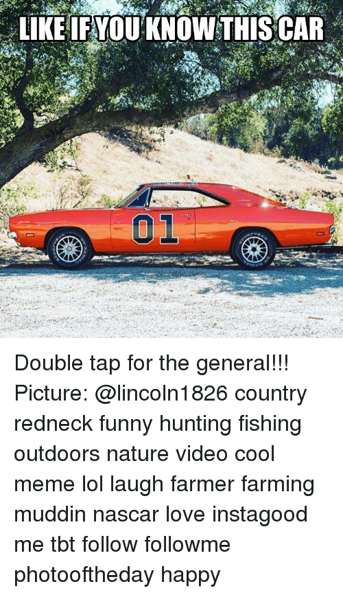 Cool Meme: LIKE IFYOU KNOWTHIS CAR Double tap for the general!!! Picture: @lincoln1826 country redneck funny hunting fishing outdoors nature video cool meme lol laugh farmer farming muddin nascar love instagood me tbt follow followme photooftheday happy