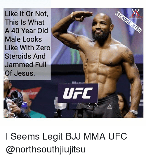 year-old-male: Like It Or Not,  This Is What  A 40 Year Old  Male Looks  Like With Zero  Steroids And  Jammed Full  Of Jesus.  UFC l Seems Legit BJJ MMA UFC @northsouthjiujitsu