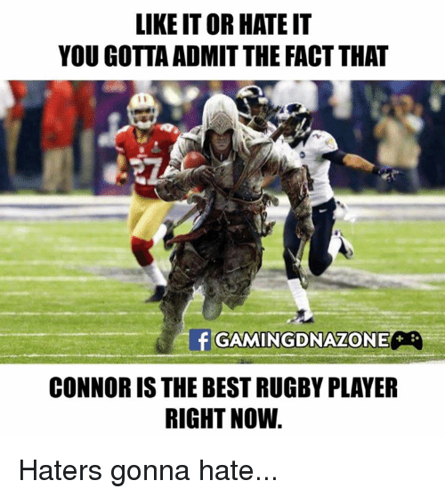 Hater Gonna Hate: LIKE ITOR HATE IT  YOU GOTTA ADMIT THE FACT THAT  f GAMINGDNALONE  CONNOR IS THE BEST RUGBY PLAYER  RIGHT NOW Haters gonna hate...