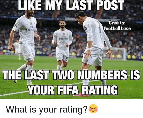 Fifa, Football, and Memes: LIKE MY LAST POST  Credits:  Football base  minar  THE LAST TWO NUMBERS IS  YOUR FIFA RATING What is your rating?☺️