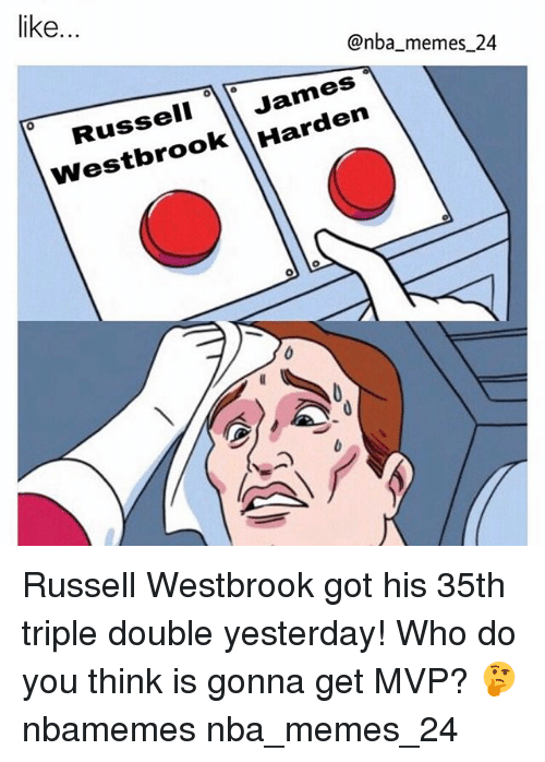 Nba, Mvp, and Yesterday: like.  @nba memes 24  James  westbrook Russell Westbrook got his 35th triple double yesterday! Who do you think is gonna get MVP? 🤔 nbamemes nba_memes_24