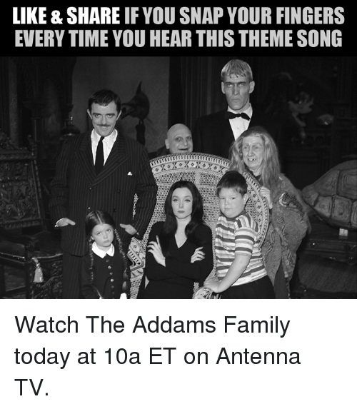 addams family: LIKE & SHARE  IF YOU SNAP YOUR FINGERS  EVERYTIME YOU HEAR THISTHEMESONG Watch The Addams Family today at 10a ET on Antenna TV.