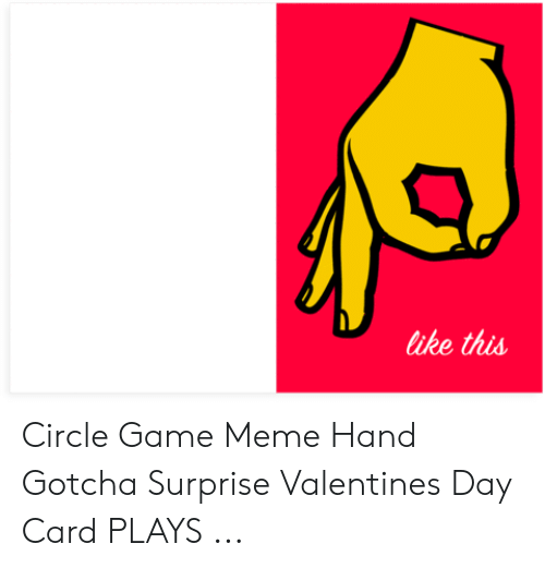 Circle Hand Game: like this Circle Game Meme Hand Gotcha Surprise Valentines Day Card PLAYS ...