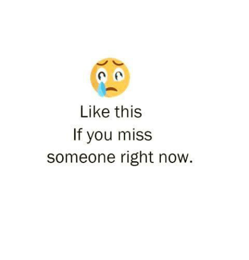 Relationships, You, and Now: Like this  If you miss  someone right now.