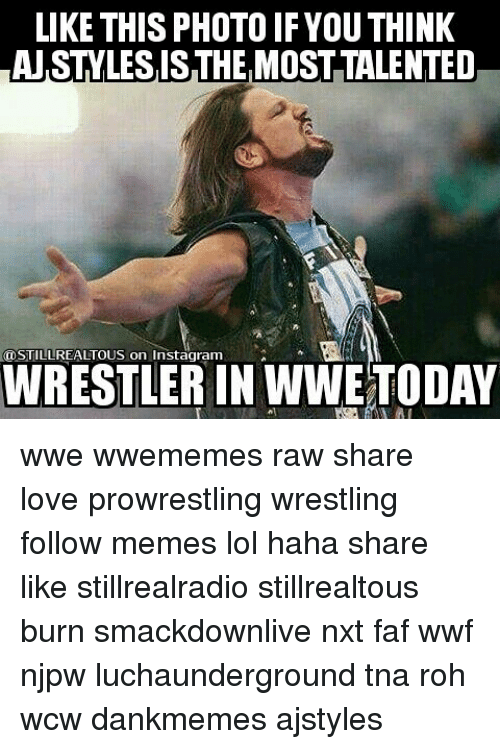 roh: LIKE THIS PHOTO IF YOU THINK  STILL REALTOUS on Instagram  WRESTLER IN WWETODAY wwe wwememes raw share love prowrestling wrestling follow memes lol haha share like stillrealradio stillrealtous burn smackdownlive nxt faf wwf njpw luchaunderground tna roh wcw dankmemes ajstyles