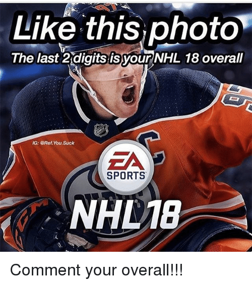 Memes, National Hockey League (NHL), and Sports: Like this photo  The last 2digits isyour NHL 18 overall  G: @Ref.You.Suck  ZA  SPORTS  NHD18 Comment your overall!!!