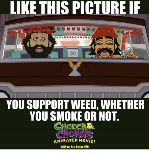 Animated Movies: LIKE THIS PICTURE IF  YOU SUPPORTWEED, WHETHER  YOU SMOKE OR NOT  CHEECH&  ANIMATED MOVIE  Now on Blu-Ray & DVD