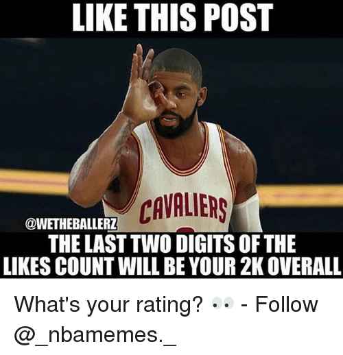 Memes, Cavaliers, and 🤖: LIKE THIS POST  CAVALIERS  THE LAST TWO DIGITS OF THE  LIKES COUNT WILL BE YOUR 2K OVERALL  @WETHEBALLERZ What's your rating? 👀 - Follow @_nbamemes._