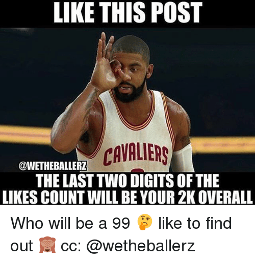 Basketball, Sports, and Cavaliers: LIKE THIS POST  CAVALIERS  @WETHEBALLERZ  THE LAST TWO DIGITS OF THE  LIKES COUNT WILL BE YOUR 2K OVERALL Who will be a 99 🤔 like to find out 🙈 cc: @wetheballerz