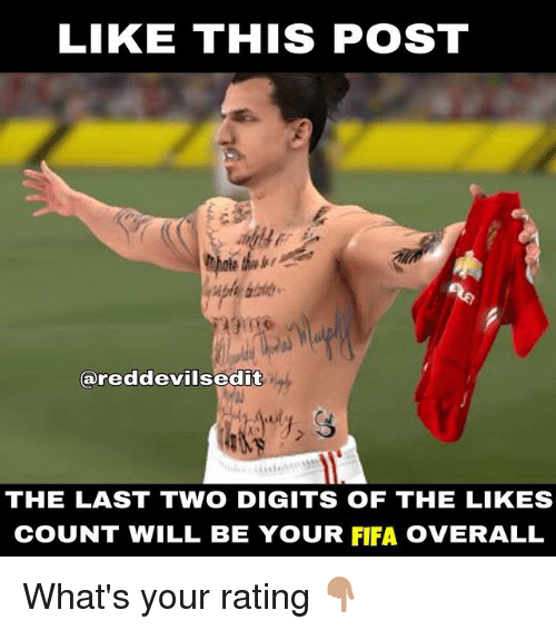 Fifa, Memes, and 🤖: LIKE THIS POSTT  reddevilsedit  THE LAST TWO DIGITS OF THE LIKES  COUNT WILL BE YOUR FIFA OVERALL What's your rating 👇🏽