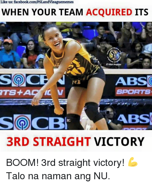 Talos: Like us: facebook.com/PSLandvieaguememes  WHEN YOUR TEAM  ACQUIRED  ITS  OMariArquiao  ABS  SPORTS  Solo CBN  ABS  3RD STRAIGHT  VICTORY BOOM! 3rd straight victory! 💪 Talo na naman ang NU.