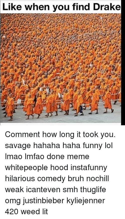 Done Meme: Like when you find Drake Comment how long it took you. savage hahaha haha funny lol lmao lmfao done meme whitepeople hood instafunny hilarious comedy bruh nochill weak icanteven smh thuglife omg justinbieber kyliejenner 420 weed lit