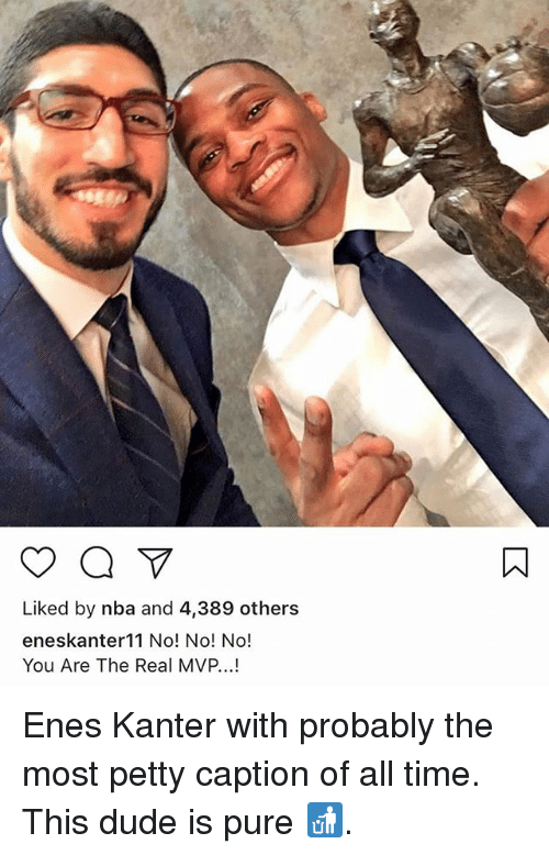No You Are: Liked by nba and 4,389 others  eneskanter11 No! No! No!  You Are The Real MVP...! Enes Kanter with probably the most petty caption of all time. This dude is pure 🚮.