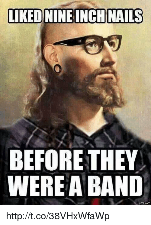 Funny Meme Nails : Liked nine inch nails before they were a band pig roll com