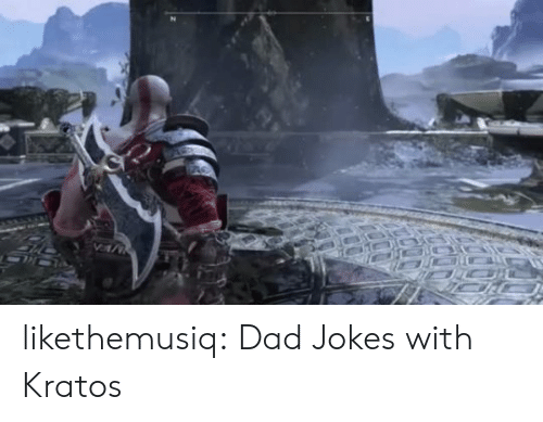 Dad Jokes: likethemusiq:  Dad Jokes with Kratos