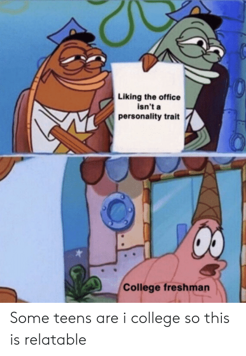 college freshman: Liking the office  isn't a  personality trait  College freshman Some teens are i college so this is relatable