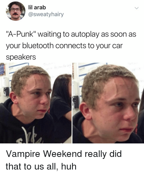 "Bluetooth, Huh, and Soon...: lil arab  @sweatyhairy  ""A-Punk"" waiting to autoplay as soon as  your bluetooth connects to your car  speakers Vampire Weekend really did that to us all, huh"