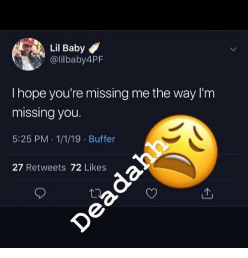 Lil Baby: Lil Baby  @lilbaby4PF  I hope you're missing me the way I'm  missing you.  5:25 PM .1/1/19 Buffer  27 Retweets 72 Likes