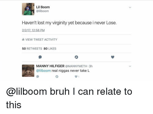 Mannis: Lil Boom  alilboom  Haven't lost my virginity yet because inever Lose.  2/2/17, 12:58 PM  VIEW TWEET ACTIVITY  50  RETWEETS  80  LIKES  MANNY HILFIGER  a MANNY METH 3h  @lilboom real niggas never take L @lilboom bruh I can relate to this