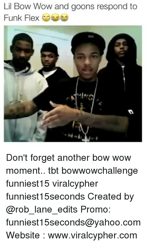 Goons: Lil Bow Wow and goons respond to  Funk Flex Don't forget another bow wow moment.. tbt bowwowchallenge funniest15 viralcypher funniest15seconds Created by @rob_lane_edits Promo: funniest15seconds@yahoo.com Website : www.viralcypher.com