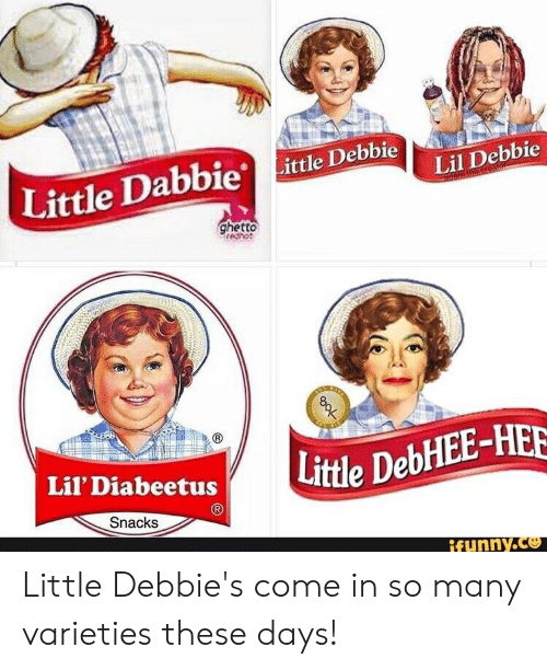 Ghetto Redhot: Lil Debbie  ittle Dabbie Little Debbie  ghetto  redhot  Little DebHEE-HER  Lil' Diabeetus  Snacks  funny.ce Little Debbie's come in so many varieties these days!