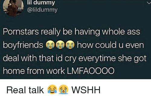 Ass, Memes, and Wshh: lil dummy  alildummy  Pornstars really be having whole ass  boyfriends how could u even  deal with that id cry everytime she got  home from work LMFAOOOO Real talk 😂😭 WSHH