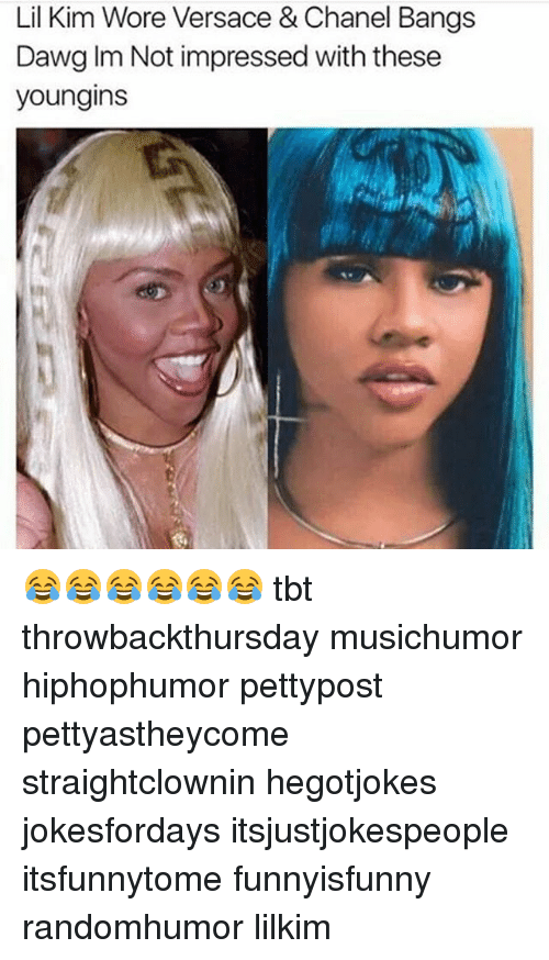 Lil Kim, Memes, and Tbt: Lil Kim Wore Versace & Chanel Bangs  Dawg Im Not impressed with these  youngins 😂😂😂😂😂😂 tbt throwbackthursday musichumor hiphophumor pettypost pettyastheycome straightclownin hegotjokes jokesfordays itsjustjokespeople itsfunnytome funnyisfunny randomhumor lilkim