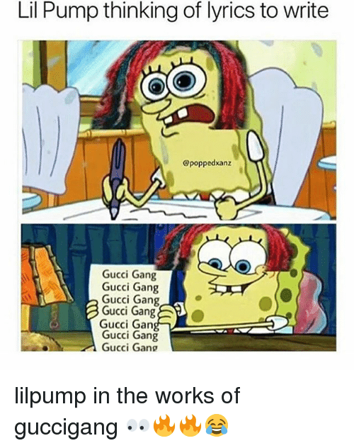Gucci, Memes, and Gang: Lil Pump thinking of lyrics to write  @poppedxanz  Gucci Gang  Gucci Gang  Gucci Gang  Gucci Gang  Gucci Gan  Gucci Gang  Gucci Gang lilpump in the works of guccigang 👀🔥🔥😂