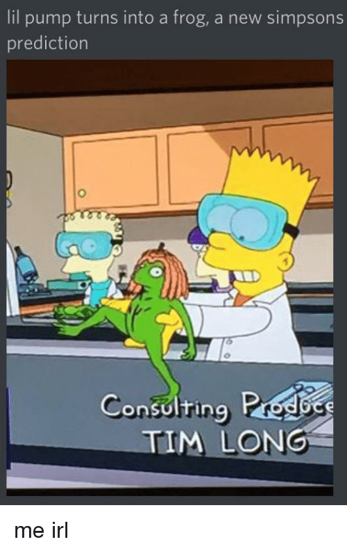 The Simpsons, Irl, and Me IRL: lil pump turns into a frog, a new simpsons  prediction  Consolring  TIM LON