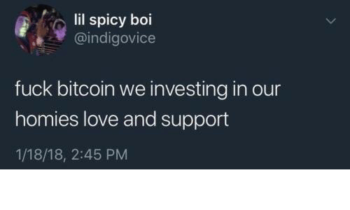 Bitcoin: lil spicy boi  @indigovice  fuck bitcoin we investing in our  homies love and support  1/18/18, 2:45 PM