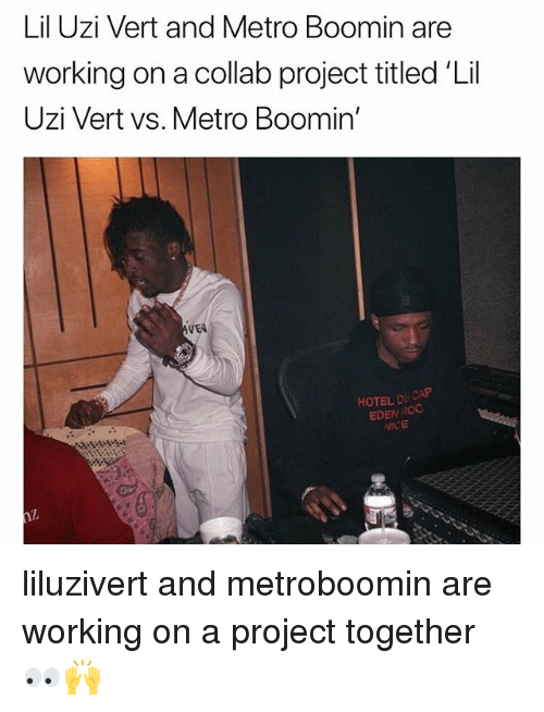 Metro Boomin: Lil Uzi Vert and Metro Boomin are  working on a collab project titled 'Lil  Uzi Vert vs. Metro Boomin'  VEN  HOTEL D  EDEN RCO  NICE liluzivert and metroboomin are working on a project together 👀🙌