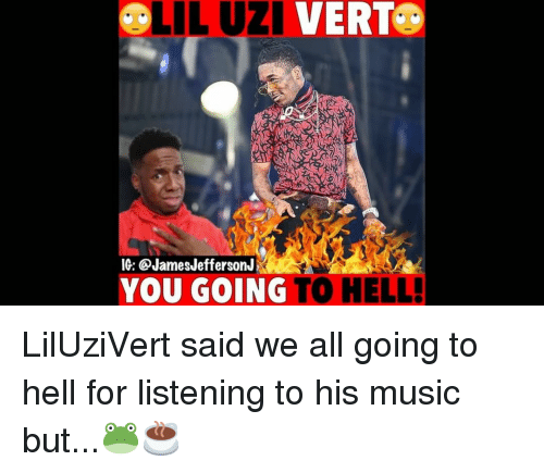 Liluzivert: LIL UZI VERT.  IG: @JamesJeffersonJ  YOU GOING TO HELL! LilUziVert said we all going to hell for listening to his music but...🐸☕️