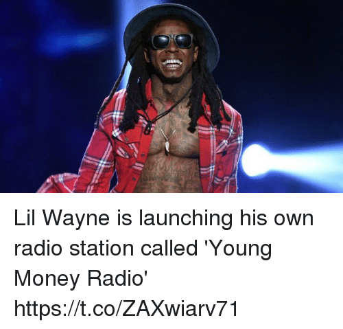 radio station: Lil Wayne is launching his own radio station called 'Young Money Radio' https://t.co/ZAXwiarv71