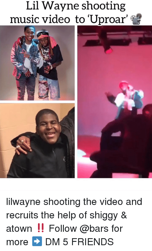 Friends, Lil Wayne, and Memes: Lil Wayne shooting  music video to Uproar' lilwayne shooting the video and recruits the help of shiggy & atown ‼️ Follow @bars for more ➡️ DM 5 FRIENDS