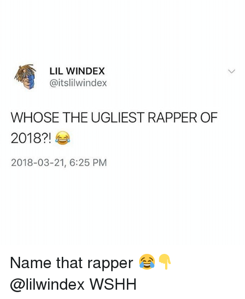 Memes, Wshh, and 🤖: LIL WINDEX  @itslilwindex  WHOSE THE UGLIEST RAPPER OF  2018?!  2018-03-21, 6:25 PM Name that rapper 😂👇 @lilwindex WSHH