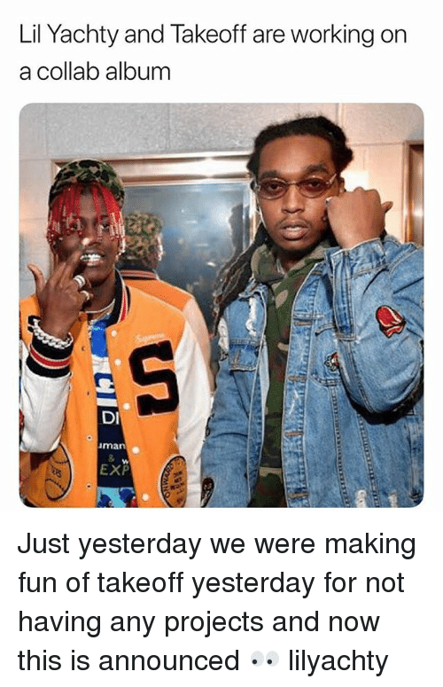 Memes, 🤖, and Fun: Lil Yachty and lakeoff are working on  a collab album  DI  man  EXP Just yesterday we were making fun of takeoff yesterday for not having any projects and now this is announced 👀 lilyachty