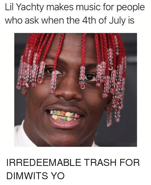 Memes, Music, and Trash: Lil Yachty makes music for people  who ask when the 4th of July is IRREDEEMABLE TRASH FOR DIMWITS YO