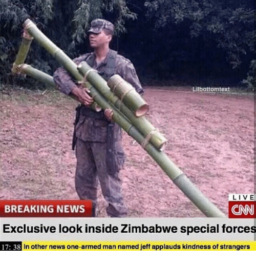 special forces: Lilbottomtext  LIVE  BREAKING NEWS  CNN  Exclusive look inside Zimbabwe special forces  17: 38  In other news one armed man named jeff applauds kindness of strangers