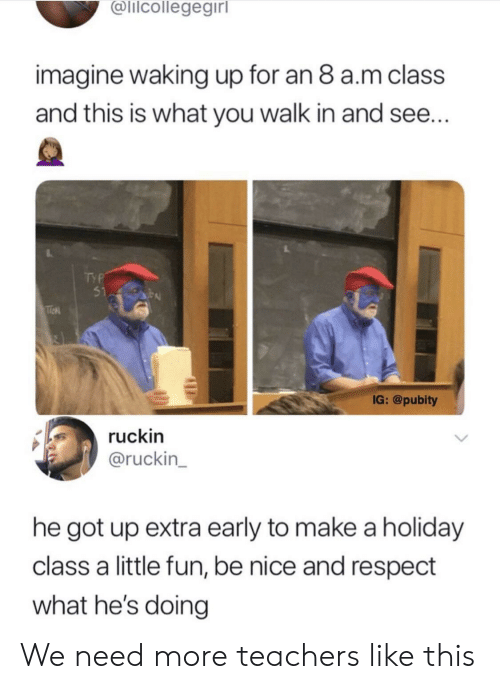 Pubity: @lilcollegegirl  imagine waking up for an 8 a.m class  and this is what you walk in and see  TYP  51 P  IG: @pubity  ruckin  @ruckin_  he got up extra early to make a holiday  class a little fun, be nice and respect  what he's doing We need more teachers like this