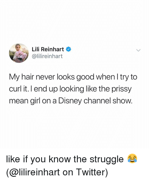 Disney Channel: Lili Reinhart  alilireinhart  My hair never looks good when l try to  curl it. l end up looking like the prissy  mean girl on a Disney channel show. like if you know the struggle 😂 (@lilireinhart on Twitter)