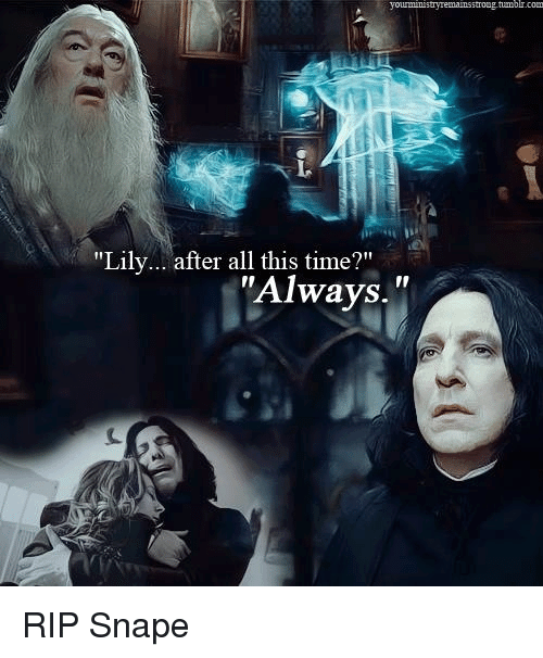 Lily After All This Time? Always RIP Snape | Meme On SIZZLE