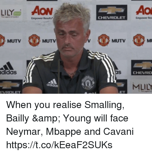 Mbappe: LILY AON  Ao  Empower Results  CHEVROLET  Empower Res  MUTV  MUTV  MUTV  MU  didas  CHEVRO  MLILY  adidas  EVROLET When you realise Smalling, Bailly & Young will face Neymar, Mbappe and Cavani https://t.co/kEeaF2SUKs
