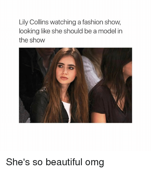 modelling: Lily Collins watching a fashion show,  looking like she should be a model in  the show She's so beautiful omg